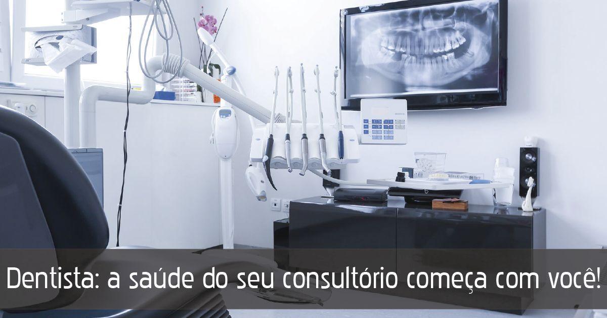 Dentista: Seu Consultório também precisa de Cuidados